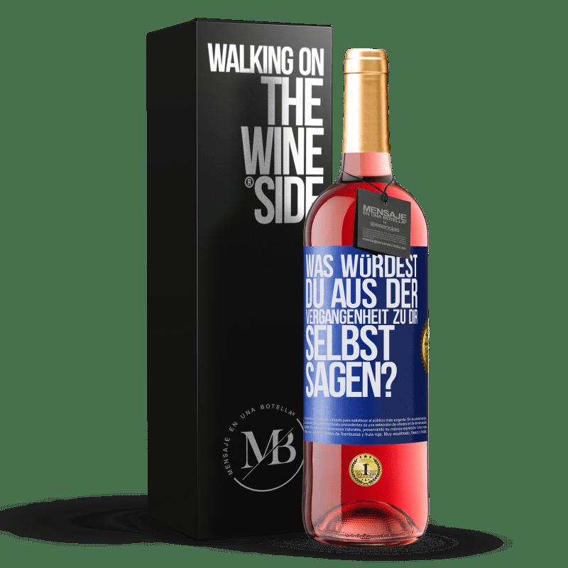 24,95 € Kostenloser Versand | Roséwein ROSÉ Ausgabe was würdest du aus der Vergangenheit zu dir selbst sagen? Blaue Markierung. Anpassbares Etikett Junger Wein Ernte 2020 Tempranillo