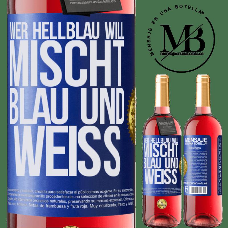 24,95 € Kostenloser Versand | Roséwein ROSÉ Ausgabe Wer hellblau will, mischt blau und weiß Blaue Markierung. Anpassbares Etikett Junger Wein Ernte 2020 Tempranillo
