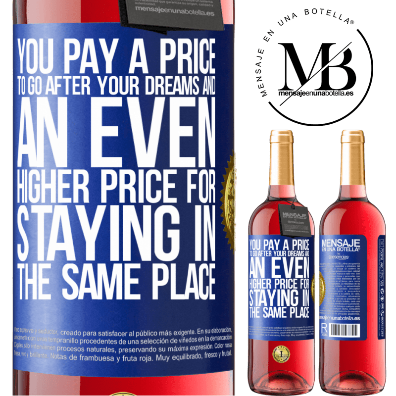 24,95 € Free Shipping | Rosé Wine ROSÉ Edition You pay a price to go after your dreams, and an even higher price for staying in the same place Blue Label. Customizable label Young wine Harvest 2020 Tempranillo