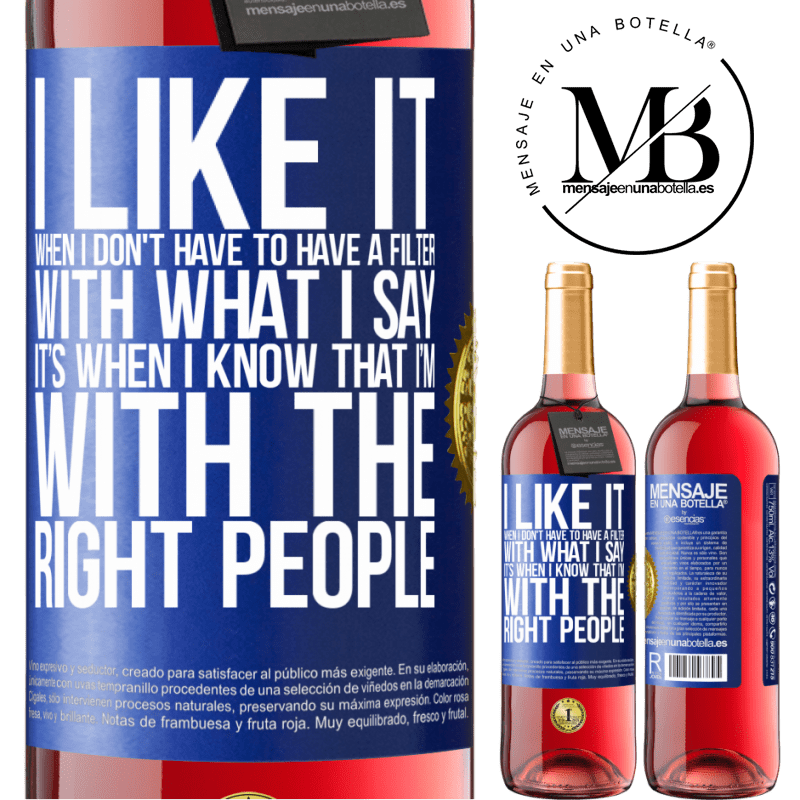 24,95 € Free Shipping | Rosé Wine ROSÉ Edition I like it when I don't have to have a filter with what I say. It's when I know that I'm with the right people Blue Label. Customizable label Young wine Harvest 2020 Tempranillo