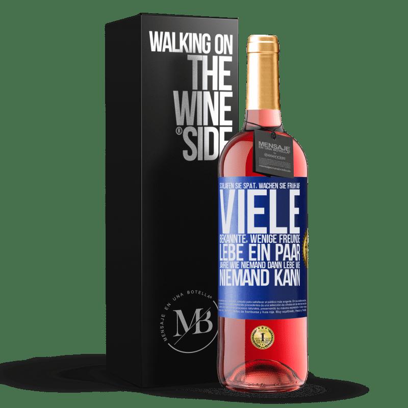 24,95 € Kostenloser Versand | Roséwein ROSÉ Ausgabe Schlafen Sie spät, wachen Sie früh auf. Viele Bekannte, wenige Freunde. Lebe ein paar Jahre wie niemand, dann lebe wie Blaue Markierung. Anpassbares Etikett Junger Wein Ernte 2020 Tempranillo