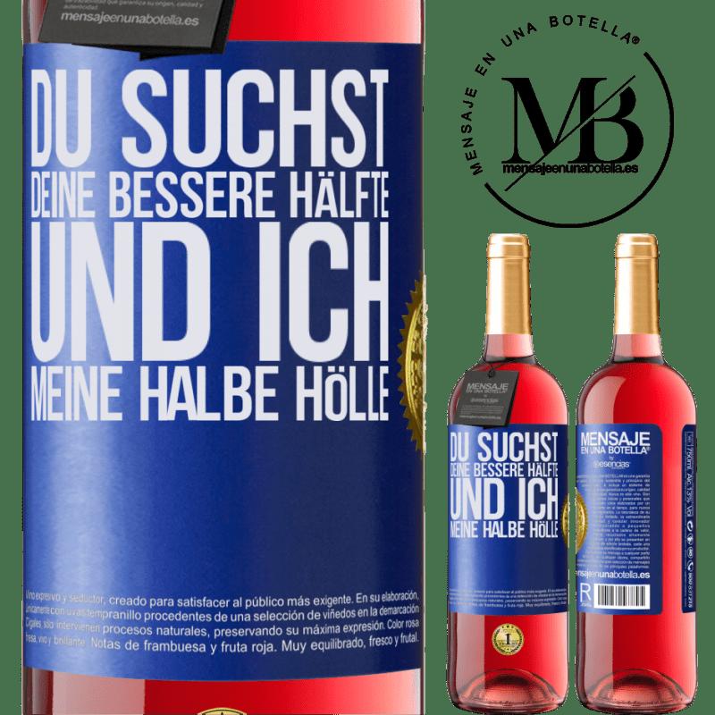 24,95 € Kostenloser Versand | Roséwein ROSÉ Ausgabe Du suchst deine bessere Hälfte und ich, meine halbe Hölle Blaue Markierung. Anpassbares Etikett Junger Wein Ernte 2020 Tempranillo