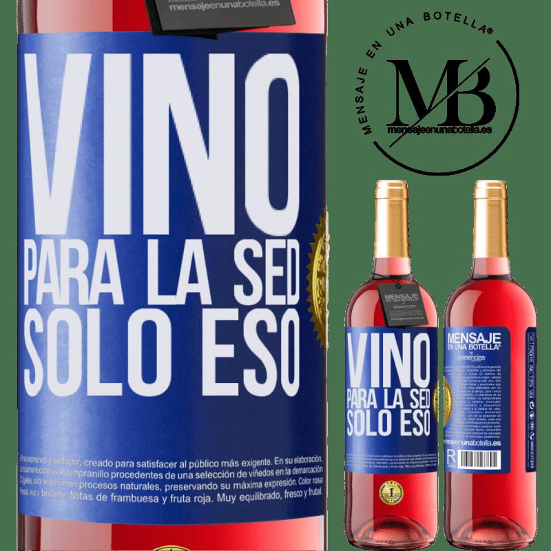 24,95 € Envoi gratuit | Vin rosé Édition ROSÉ Il est venu de soif. Seulement ça Étiquette Bleue. Étiquette personnalisable Vin jeune Récolte 2020 Tempranillo