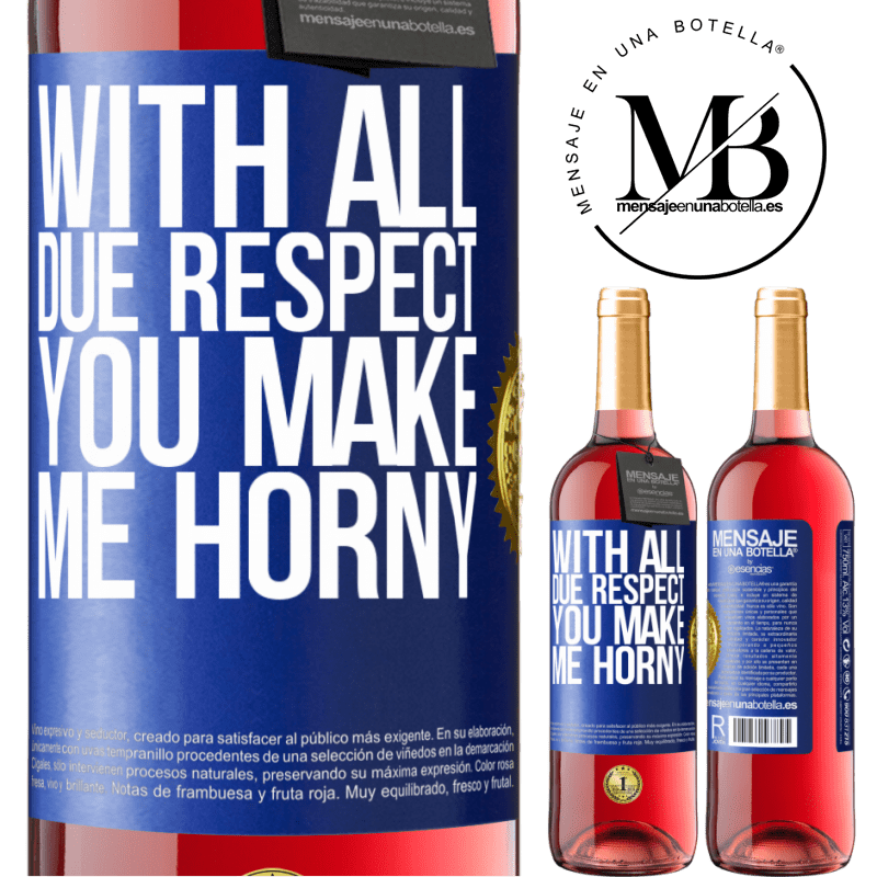 24,95 € Free Shipping | Rosé Wine ROSÉ Edition With all due respect, you make me horny Blue Label. Customizable label Young wine Harvest 2020 Tempranillo