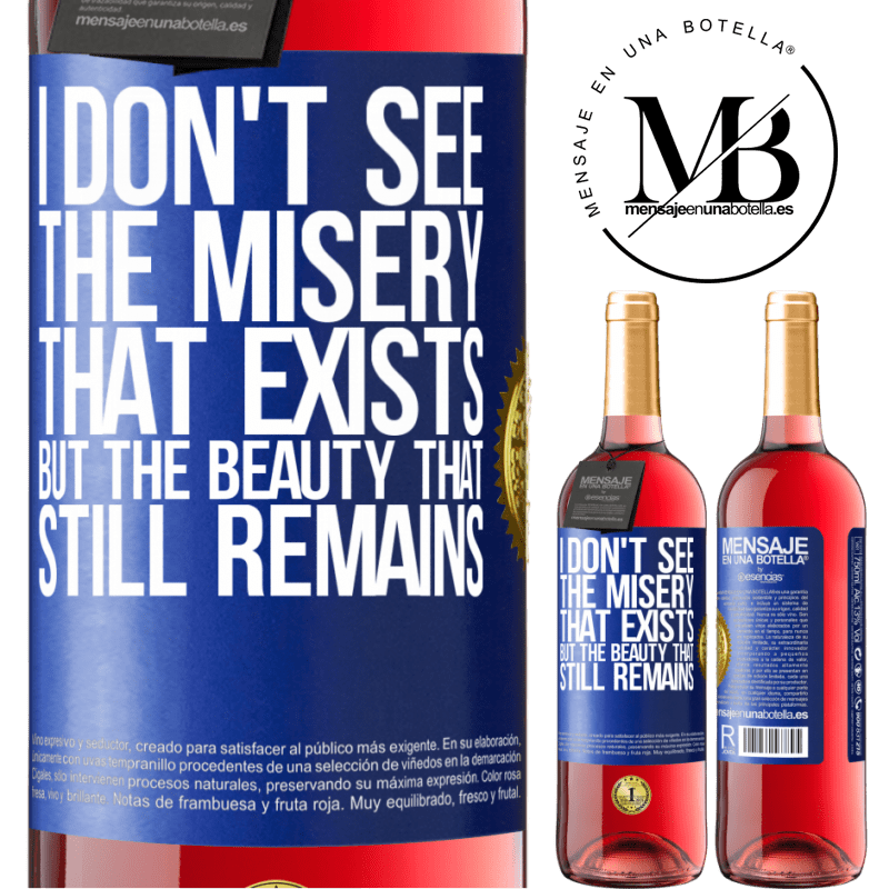 24,95 € Free Shipping   Rosé Wine ROSÉ Edition I don't see the misery that exists but the beauty that still remains Blue Label. Customizable label Young wine Harvest 2020 Tempranillo