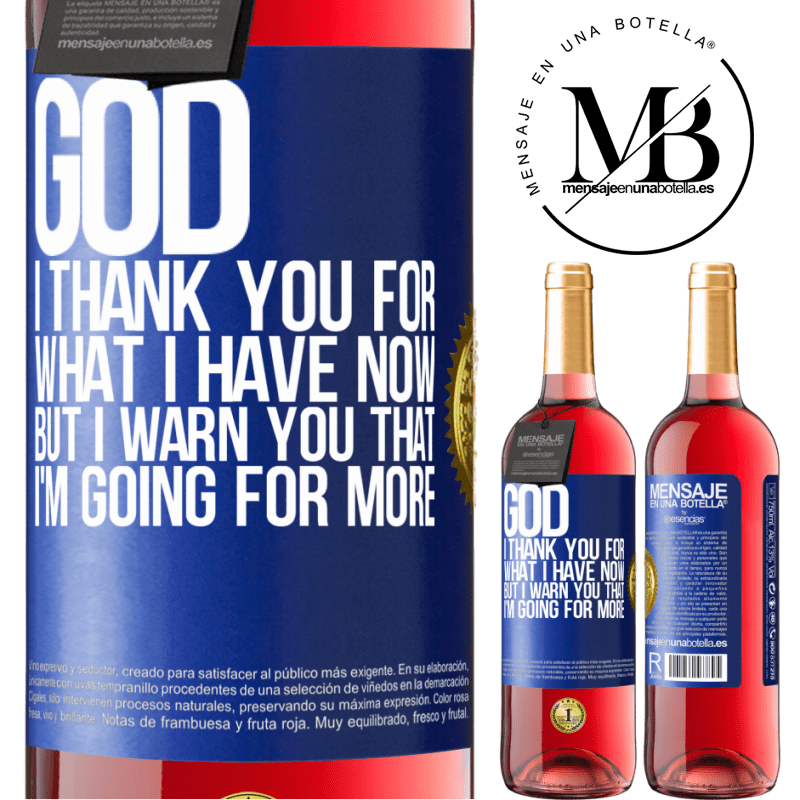 24,95 € Free Shipping | Rosé Wine ROSÉ Edition God, I thank you for what I have now, but I warn you that I'm going for more Blue Label. Customizable label Young wine Harvest 2020 Tempranillo