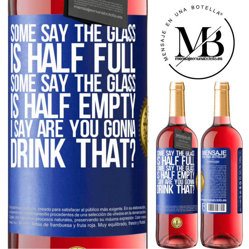 24,95 € Free Shipping   Rosé Wine ROSÉ Edition Some say the glass is half full, some say the glass is half empty. I say are you gonna drink that? Blue Label. Customizable label Young wine Harvest 2020 Tempranillo