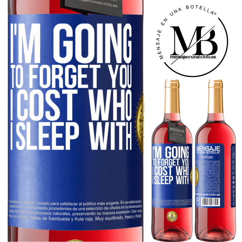 24,95 € Free Shipping | Rosé Wine ROSÉ Edition I'm going to forget you, I cost who I sleep with Blue Label. Customizable label Young wine Harvest 2020 Tempranillo