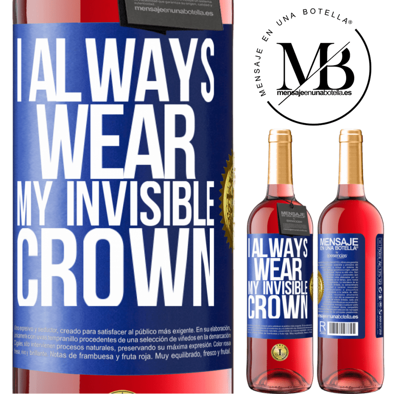 24,95 € Free Shipping   Rosé Wine ROSÉ Edition I always wear my invisible crown Blue Label. Customizable label Young wine Harvest 2020 Tempranillo