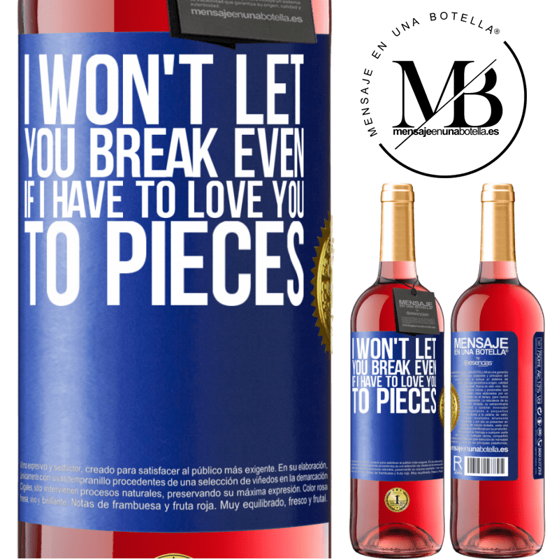 24,95 € Free Shipping | Rosé Wine ROSÉ Edition I won't let you break even if I have to love you to pieces Blue Label. Customizable label Young wine Harvest 2020 Tempranillo