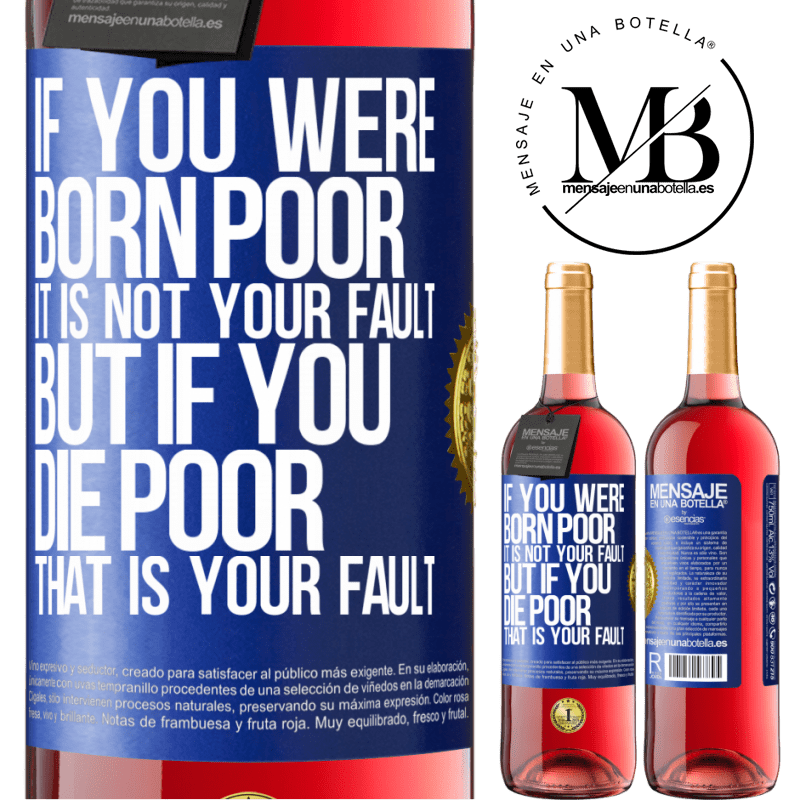 24,95 € Free Shipping | Rosé Wine ROSÉ Edition If you were born poor, it is not your fault. But if you die poor, that is your fault Blue Label. Customizable label Young wine Harvest 2020 Tempranillo