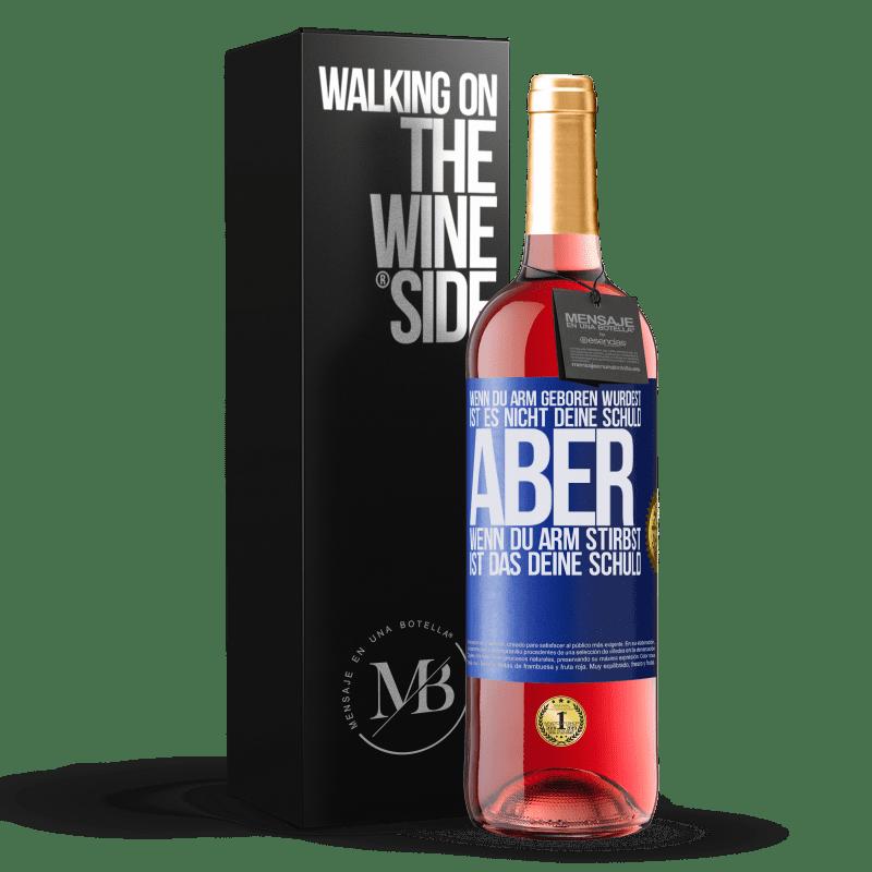 24,95 € Kostenloser Versand | Roséwein ROSÉ Ausgabe Wenn du arm geboren wurdest, ist es nicht deine Schuld. Aber wenn du arm stirbst, ist das deine Schuld Blaue Markierung. Anpassbares Etikett Junger Wein Ernte 2020 Tempranillo