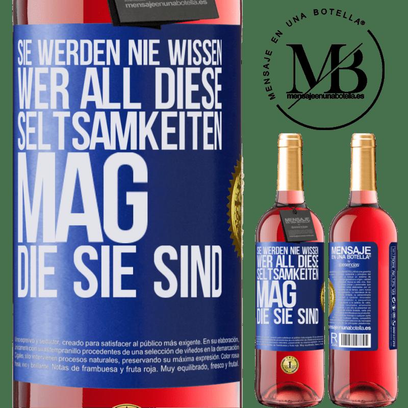 24,95 € Kostenloser Versand | Roséwein ROSÉ Ausgabe Sie werden nie wissen, wer all diese Seltsamkeiten mag, die Sie sind Blaue Markierung. Anpassbares Etikett Junger Wein Ernte 2020 Tempranillo