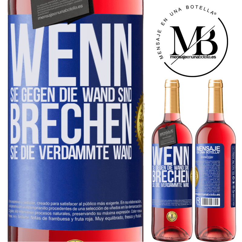 24,95 € Kostenloser Versand | Roséwein ROSÉ Ausgabe Wenn Sie gegen die Wand sind, brechen Sie die verdammte Wand Blaue Markierung. Anpassbares Etikett Junger Wein Ernte 2020 Tempranillo