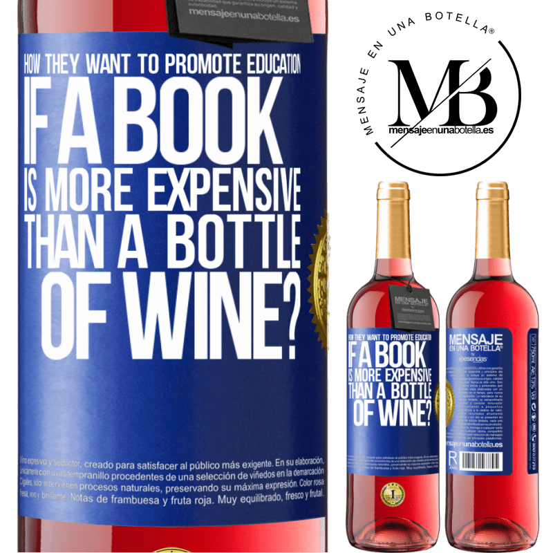 24,95 € Free Shipping   Rosé Wine ROSÉ Edition How they want to promote education if a book is more expensive than a bottle of wine Blue Label. Customizable label Young wine Harvest 2020 Tempranillo