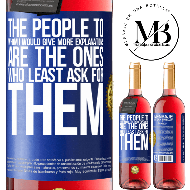 24,95 € Free Shipping | Rosé Wine ROSÉ Edition The people to whom I would give more explanations are the ones who least ask for them Blue Label. Customizable label Young wine Harvest 2020 Tempranillo