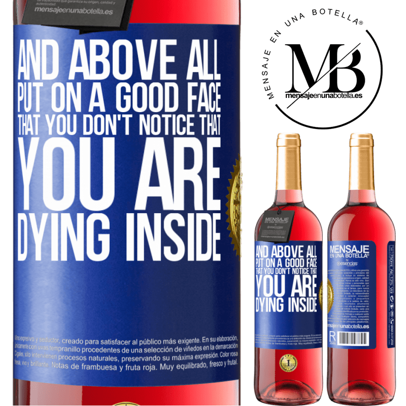 24,95 € Free Shipping | Rosé Wine ROSÉ Edition And above all, put on a good face, that you don't notice that you are dying inside Blue Label. Customizable label Young wine Harvest 2020 Tempranillo