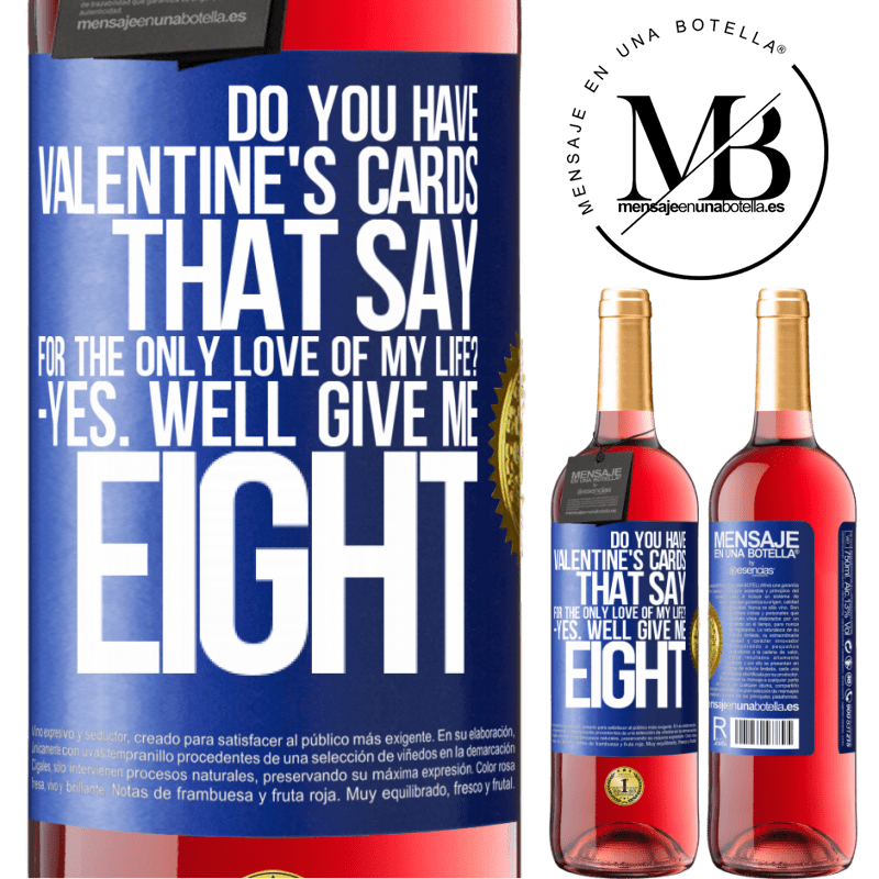 24,95 € Free Shipping | Rosé Wine ROSÉ Edition Do you have Valentine's cards that say: For the only love of my life? -Yes. Well give me eight Blue Label. Customizable label Young wine Harvest 2020 Tempranillo