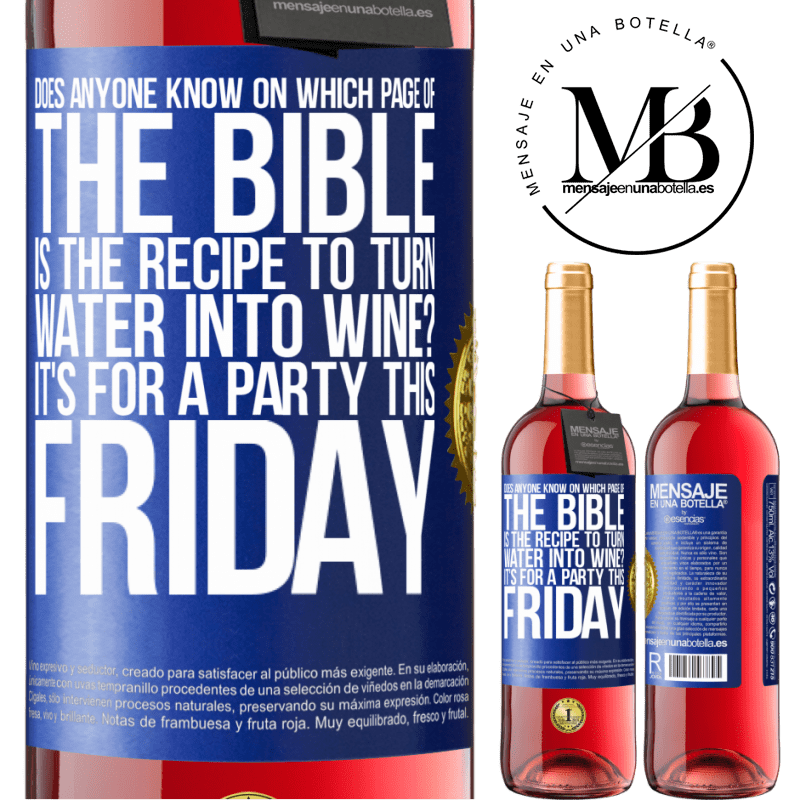 24,95 € Free Shipping | Rosé Wine ROSÉ Edition Does anyone know on which page of the Bible is the recipe to turn water into wine? It's for a party this Friday Blue Label. Customizable label Young wine Harvest 2020 Tempranillo
