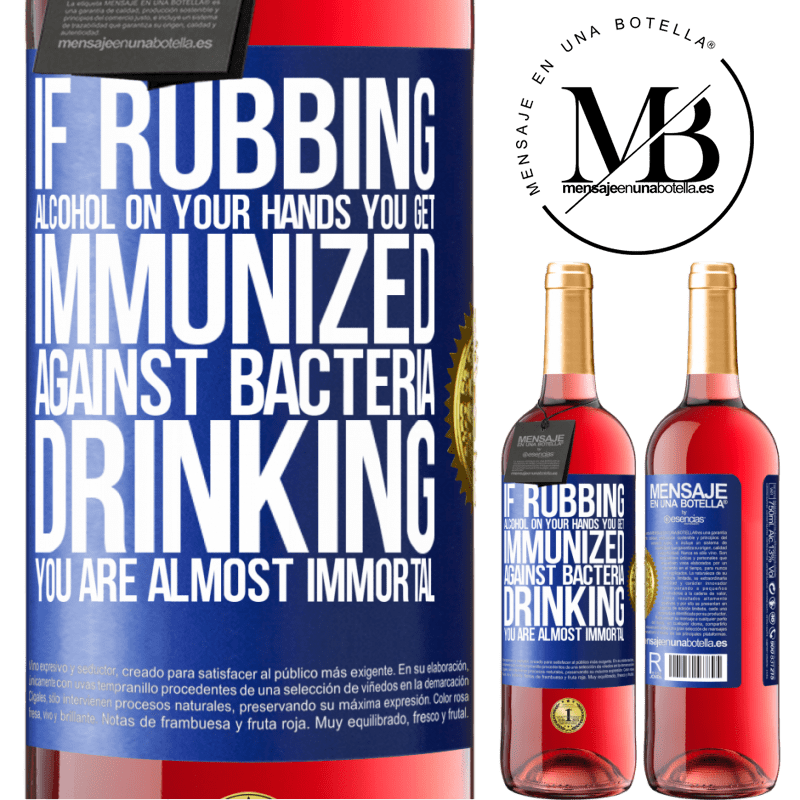 24,95 € Free Shipping | Rosé Wine ROSÉ Edition If rubbing alcohol on your hands you get immunized against bacteria, drinking it is almost immortal Blue Label. Customizable label Young wine Harvest 2020 Tempranillo