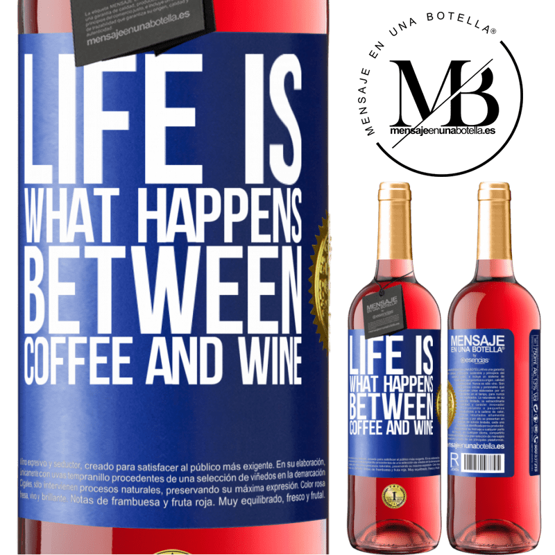 24,95 € Free Shipping | Rosé Wine ROSÉ Edition Life is what happens between coffee and wine Blue Label. Customizable label Young wine Harvest 2020 Tempranillo
