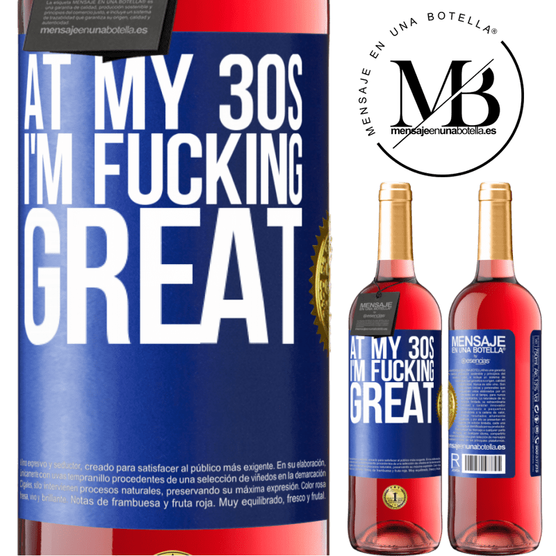 24,95 € Free Shipping | Rosé Wine ROSÉ Edition At my 30s, I'm fucking great Blue Label. Customizable label Young wine Harvest 2020 Tempranillo