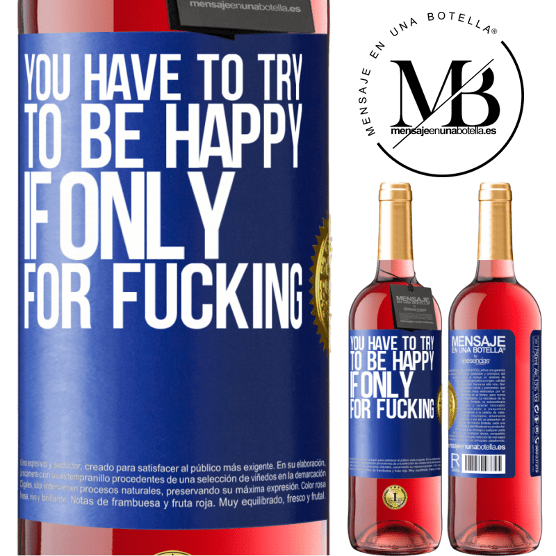 24,95 € Free Shipping   Rosé Wine ROSÉ Edition You have to try to be happy, if only for fucking Blue Label. Customizable label Young wine Harvest 2020 Tempranillo