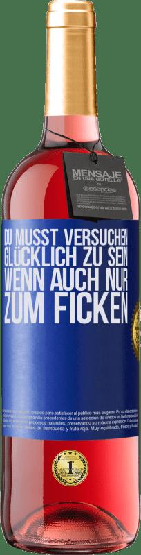 24,95 € Kostenloser Versand   Roséwein ROSÉ Ausgabe Du musst versuchen glücklich zu sein, wenn auch nur zum Ficken Blaue Markierung. Anpassbares Etikett Junger Wein Ernte 2020 Tempranillo
