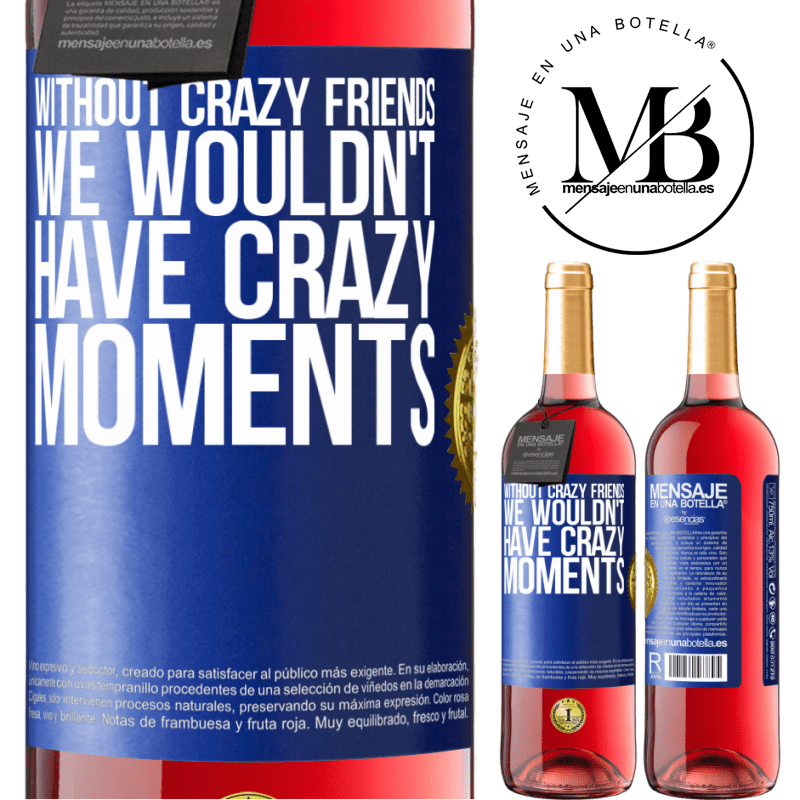 24,95 € Free Shipping   Rosé Wine ROSÉ Edition Without crazy friends, we wouldn't have crazy moments Blue Label. Customizable label Young wine Harvest 2020 Tempranillo
