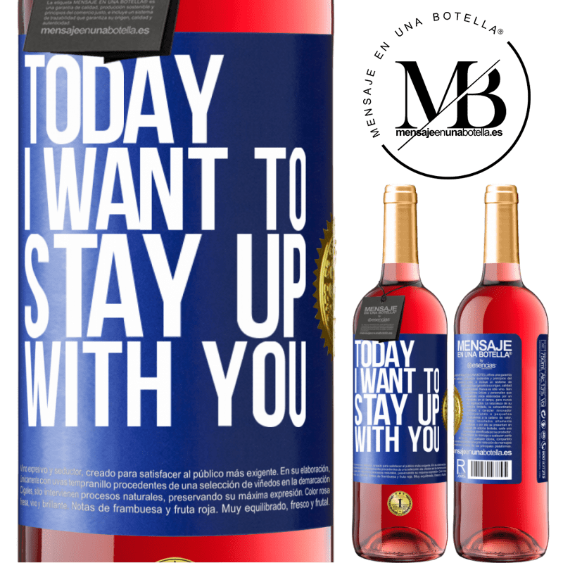 24,95 € Free Shipping | Rosé Wine ROSÉ Edition Today I want to stay up with you Blue Label. Customizable label Young wine Harvest 2020 Tempranillo