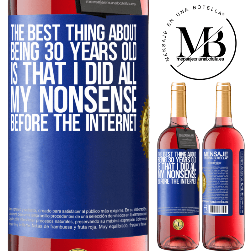 24,95 € Free Shipping | Rosé Wine ROSÉ Edition The best thing about being 30 years old is that I did all my nonsense before the Internet Blue Label. Customizable label Young wine Harvest 2020 Tempranillo