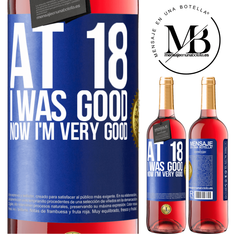 24,95 € Free Shipping | Rosé Wine ROSÉ Edition At 18 he was good. Now I'm very good Blue Label. Customizable label Young wine Harvest 2020 Tempranillo