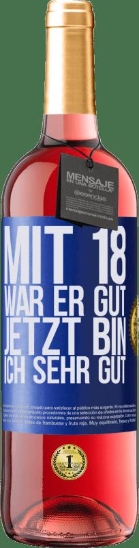24,95 € Kostenloser Versand | Roséwein ROSÉ Ausgabe Mit 18 war er gut. Jetzt bin ich sehr gut Blaue Markierung. Anpassbares Etikett Junger Wein Ernte 2020 Tempranillo