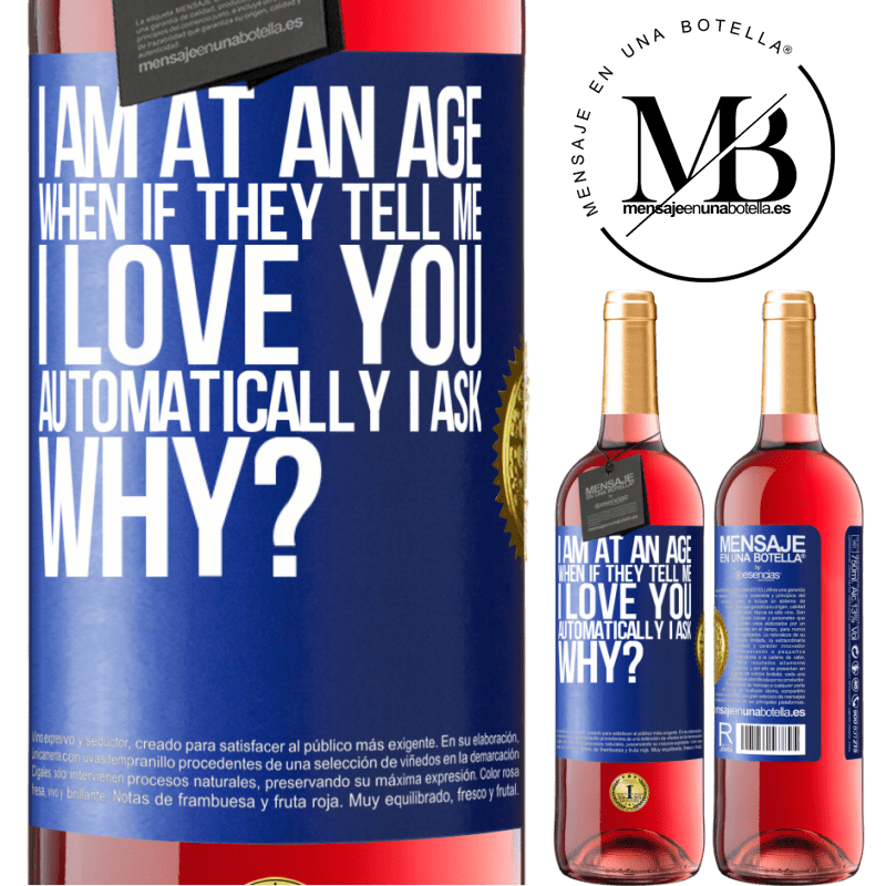 24,95 € Free Shipping | Rosé Wine ROSÉ Edition I am at an age when if they tell me, I love you automatically I ask, why? Blue Label. Customizable label Young wine Harvest 2020 Tempranillo