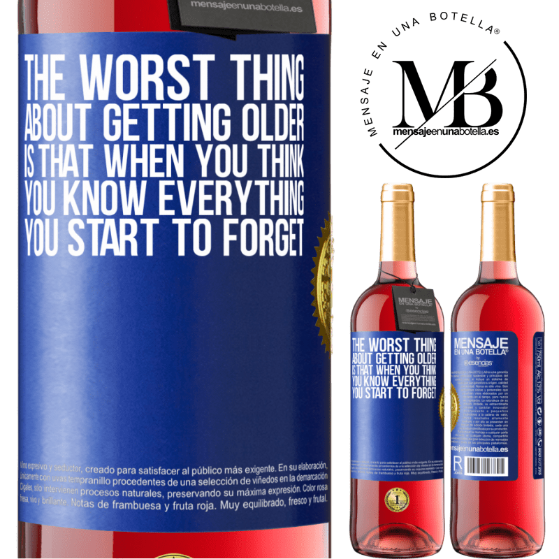 24,95 € Free Shipping   Rosé Wine ROSÉ Edition The worst thing about getting older is that when you think you know everything, you start to forget Blue Label. Customizable label Young wine Harvest 2020 Tempranillo