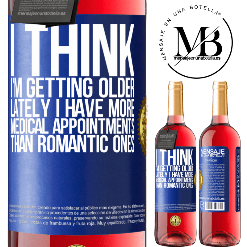 24,95 € Free Shipping | Rosé Wine ROSÉ Edition I think I'm getting older. Lately I have more medical appointments than romantic ones Blue Label. Customizable label Young wine Harvest 2020 Tempranillo