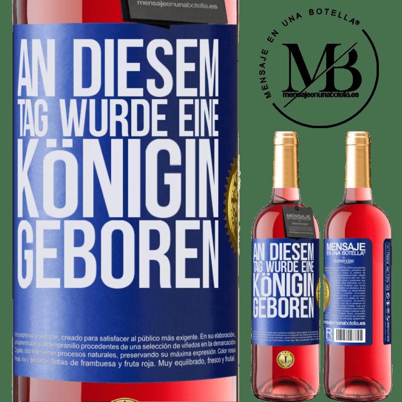 24,95 € Kostenloser Versand | Roséwein ROSÉ Ausgabe An diesem Tag wurde eine Königin geboren Blaue Markierung. Anpassbares Etikett Junger Wein Ernte 2020 Tempranillo
