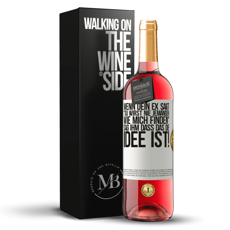 24,95 € Kostenloser Versand | Roséwein ROSÉ Ausgabe Wenn dein Ex sagt du wirst nie jemanden wie mich finden, sag ihm, dass das die Idee ist! Weißes Etikett. Anpassbares Etikett Junger Wein Ernte 2020 Tempranillo