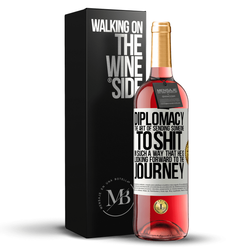 24,95 € Free Shipping | Rosé Wine ROSÉ Edition Diplomacy. The art of sending someone to shit in such a way that he is looking forward to the journey White Label. Customizable label Young wine Harvest 2020 Tempranillo