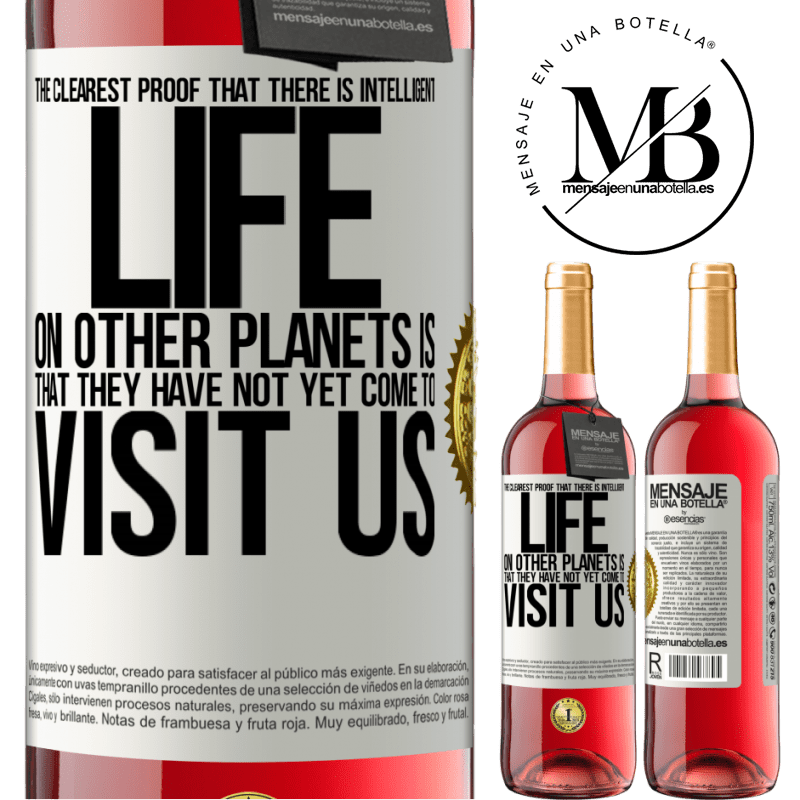 24,95 € Free Shipping | Rosé Wine ROSÉ Edition The clearest proof that there is intelligent life on other planets is that they have not yet come to visit us White Label. Customizable label Young wine Harvest 2020 Tempranillo