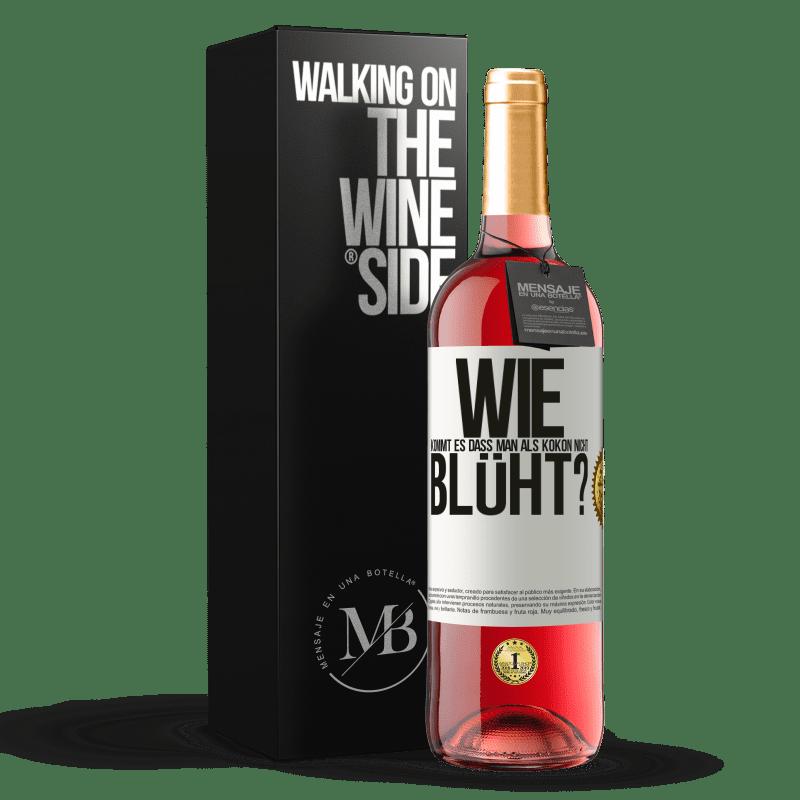 24,95 € Kostenloser Versand | Roséwein ROSÉ Ausgabe wie kommt es, dass man als Kokon nicht blüht? Weißes Etikett. Anpassbares Etikett Junger Wein Ernte 2020 Tempranillo
