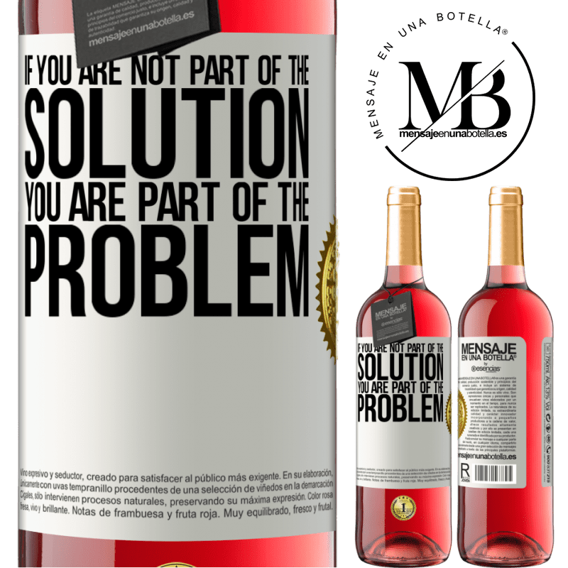 24,95 € Free Shipping   Rosé Wine ROSÉ Edition If you are not part of the solution ... you are part of the problem White Label. Customizable label Young wine Harvest 2020 Tempranillo