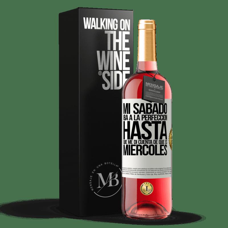 24,95 € Envoi gratuit | Vin rosé Édition ROSÉ Mon samedi allait parfaitement jusqu'à ce que je réalise que c'est mercredi Étiquette Blanche. Étiquette personnalisable Vin jeune Récolte 2020 Tempranillo