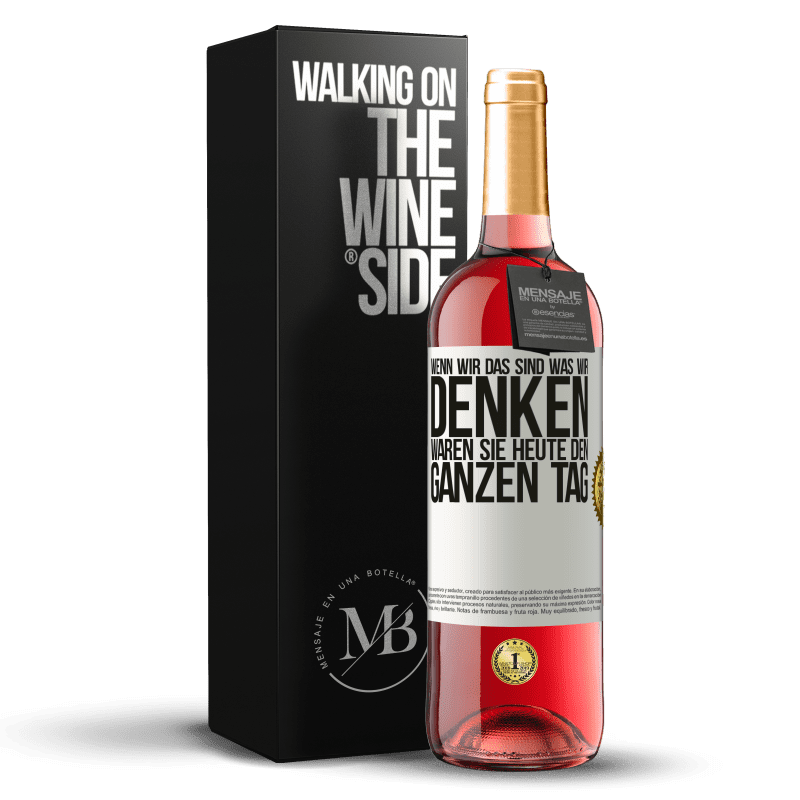 24,95 € Kostenloser Versand | Roséwein ROSÉ Ausgabe Wenn wir das sind, was wir denken, waren Sie heute den ganzen Tag Weißes Etikett. Anpassbares Etikett Junger Wein Ernte 2020 Tempranillo