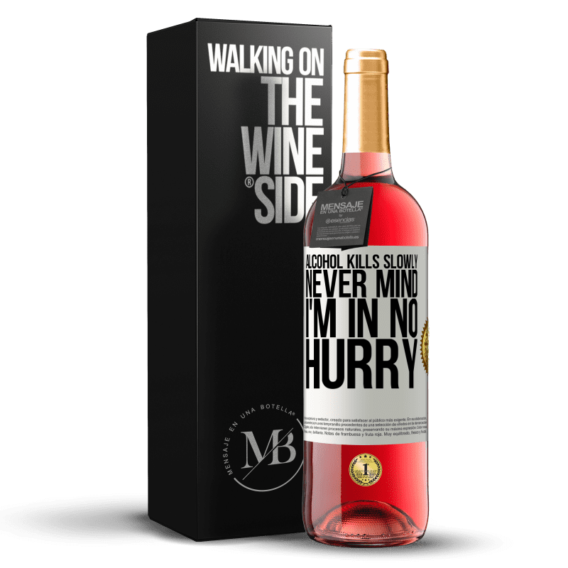 24,95 € Free Shipping   Rosé Wine ROSÉ Edition Alcohol kills slowly ... Never mind, I'm in no hurry White Label. Customizable label Young wine Harvest 2020 Tempranillo