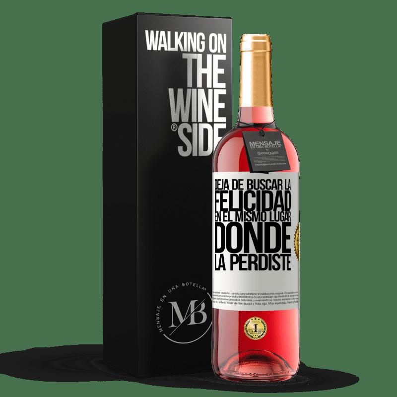 24,95 € Envoi gratuit | Vin rosé Édition ROSÉ Arrêtez de chercher le bonheur au même endroit où vous l'avez perdu Étiquette Blanche. Étiquette personnalisable Vin jeune Récolte 2020 Tempranillo