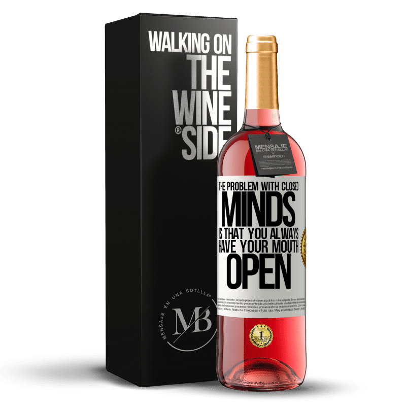 24,95 € Free Shipping | Rosé Wine ROSÉ Edition The problem with closed minds is that you always have your mouth open White Label. Customizable label Young wine Harvest 2020 Tempranillo