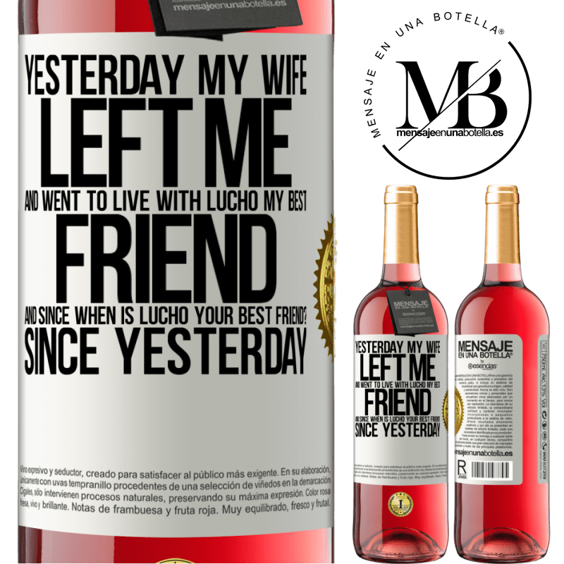 24,95 € Free Shipping   Rosé Wine ROSÉ Edition Yesterday my wife left me and went to live with Lucho, my best friend. And since when is Lucho your best friend? Since White Label. Customizable label Young wine Harvest 2020 Tempranillo