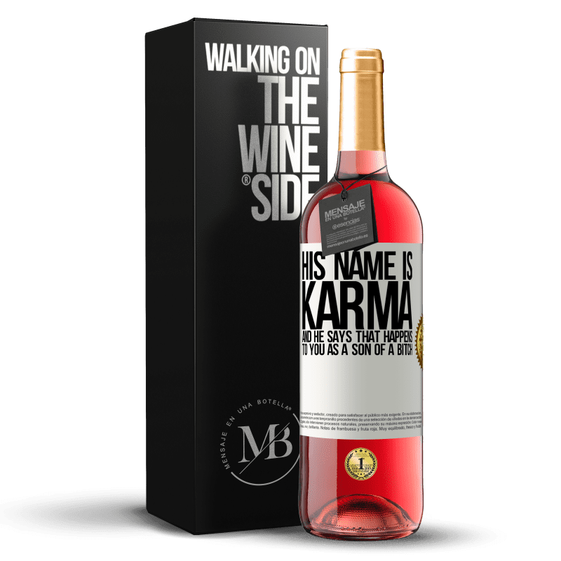 24,95 € Free Shipping | Rosé Wine ROSÉ Edition His name is Karma, and he says That happens to you as a son of a bitch White Label. Customizable label Young wine Harvest 2020 Tempranillo
