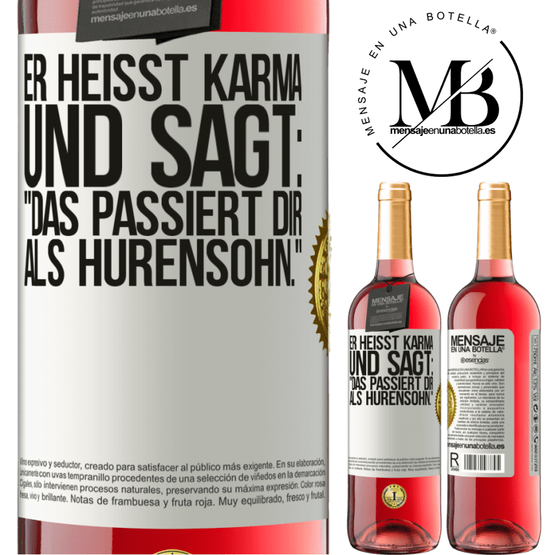 24,95 € Kostenloser Versand | Roséwein ROSÉ Ausgabe Er heißt Karma und sagt: Das passiert dir als Hurensohn. Weißes Etikett. Anpassbares Etikett Junger Wein Ernte 2020 Tempranillo
